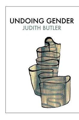 Undoing Gender - Butler, Judith