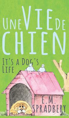 Une Vie De Chien: It's a Dog's Life - Spradbery, E. M.