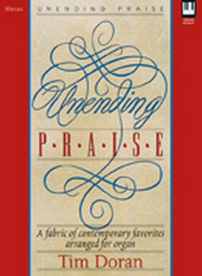 Unending Praise: A Fabric of Contemporary Favorites Arranged for Organ - Doran, Tim, Dr. (Composer)