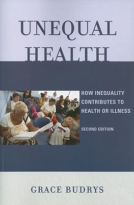 Unequal Health: How Inequality Contributes to Health or Illness - Budrys, Grace