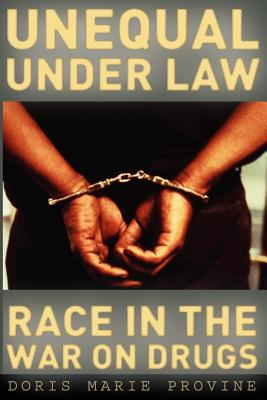 Unequal Under Law: Race in the War on Drugs - Provine, Doris Marie