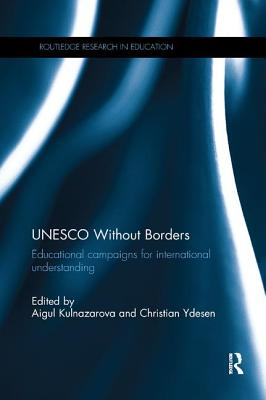 UNESCO Without Borders: Educational campaigns for international understanding - Kulnazarova, Aigul (Editor), and Ydesen, Christian (Editor)