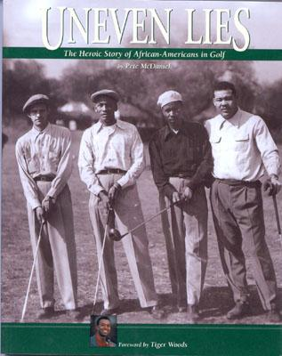 Uneven Lies: The Heroic Story of African-Americans in Golf - McDaniel, Pete, and Russell, Geoff, and Davis, Martin