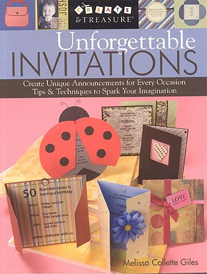 Unforgettable Invitations: Create Unique Announcements for Every Occasion - Giles, Melissa Collette