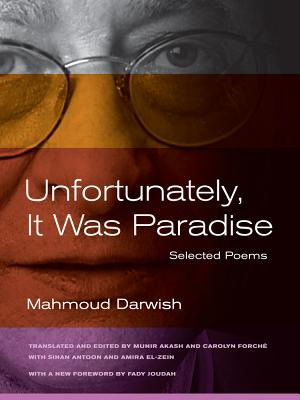 Unfortunately, It Was Paradise: Selected Poems - Darwish, Mahmoud, and Antoon, Sinan (Editor), and El-Zein, Amira (Editor)