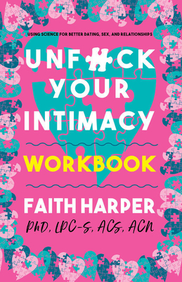 Unfuck Your Intimacy Workbook: Using Science for Better Dating, Sex, and Relationships - Harper, Faith G.