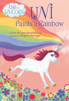 Uni Paints a Rainbow (Uni the Unicorn) - Rosenthal, Amy Krouse