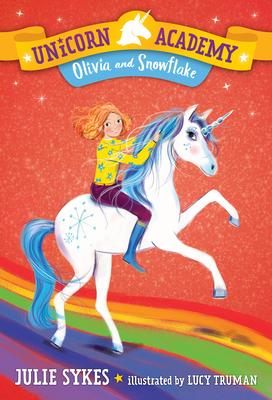 Unicorn Academy #6: Olivia and Snowflake - Sykes, Julie