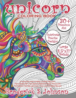 Unicorn Coloring Book: A Unicorn and Horse Lovers Delight Featuring 30+ Majestic Design Pages to Color Patterns for Relaxation, Fun, and Stress Relief - Johnson, Broderick S