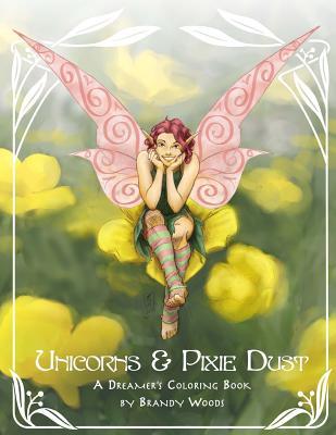 Unicorns & Pixie Dust: A Dreamer's Coloring Book - Woods, Brandy