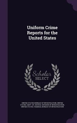 Uniform Crime Reports for the United States - United States Bureau of Investigation (Creator), and United States Dept of Justice Divisio (Creator), and United States...