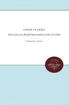 Union in Peril: The Crisis Over British Intervention in the Civil War - Jones, Howard