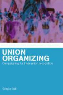 Union Organizing: Campaigning for Trade Union Recognition - Gall, Gregor, PhD