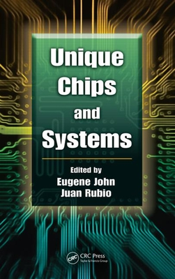 Unique Chips and Systems - John, Eugene (Editor), and Rubio, Juan (Editor)