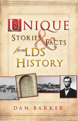 Unique Stories & Facts from LDS History - Barker, Dan