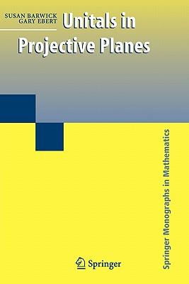 Unitals in Projective Planes - Barwick, Susan, and Ebert, Gary