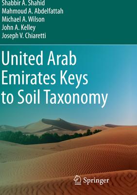 United Arab Emirates Keys to Soil Taxonomy - Shahid, Shabbir A, and Abdelfattah, Mahmoud A, and Wilson, Michael A