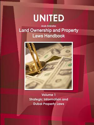 United Arab Emirates Land Ownership and Property Laws Handbook Volume 1 Strategic Information and Dubai Property Laws - Ibp, Inc