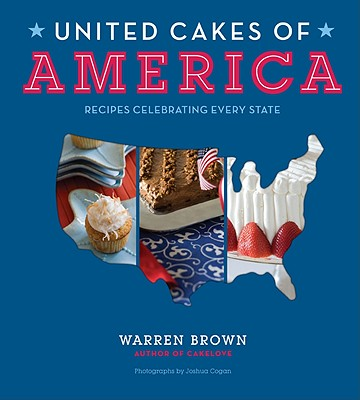 United Cakes of America: Recipes Celebrating Every State - Brown, Warren