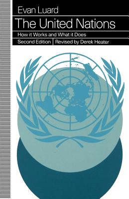 United Nations: How It Works and What It Does - Luard, Evan, and Heater, Revised Derek