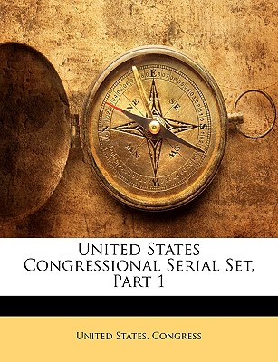 United States Congressional Serial Set, Part 1 - United States Congress, States Congress (Creator)