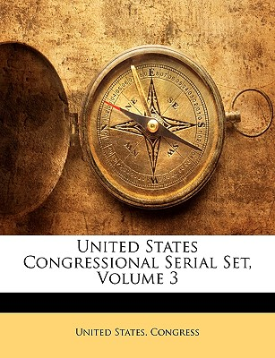 United States Congressional Serial Set, Volume 3 - United States Congress, States Congress (Creator)