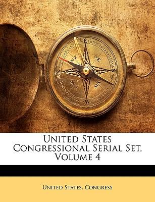 United States Congressional Serial Set, Volume 4 - United States Congress, States Congress (Creator)