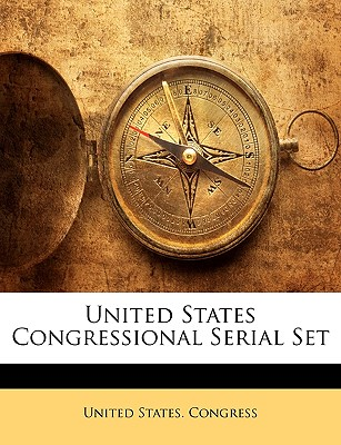 United States Congressional Serial Set - United States Congress, States Congress (Creator)