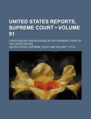 United States Reports, Supreme Court (Volume 91); Cases Argued and Adjudged in the Supreme Court of the United States - Court, United States Supreme