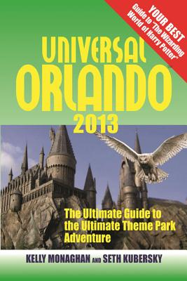 Universal Orlando: The Ultimate Guide to the Ultimate Theme Park Adventure - Monaghan, Kelly, and Kubersky, Seth