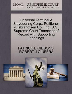 Universal Terminal & Stevedoring Corp., Petitioner V. Isbrandtsen Co., Inc. U.S. Supreme Court Transcript of Record with Supporting Pleadings - Gibbons, Patrick E, and Giuffra, Robert J