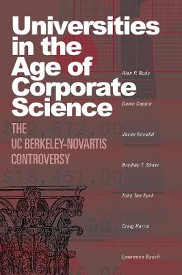 Universities in the Age of Corporate Science: The UC Berkeley-Novartis Controversy - Rudy, Alan P