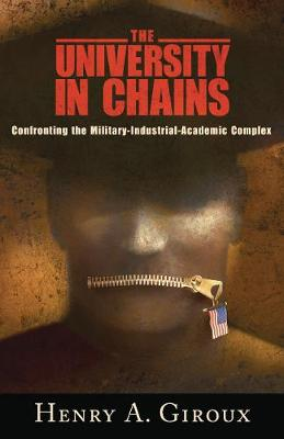 University in Chains: Confronting the Military-Industrial-Academic Complex - Giroux, Henry A