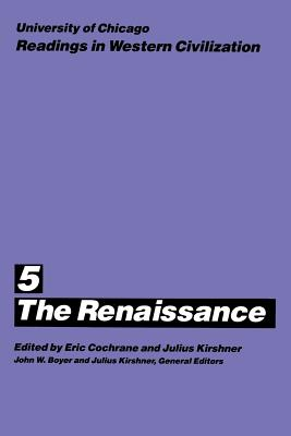 University of Chicago Readings in Western Civilization, Volume 5: The Renaissance - Cochrane, Eric (Editor)