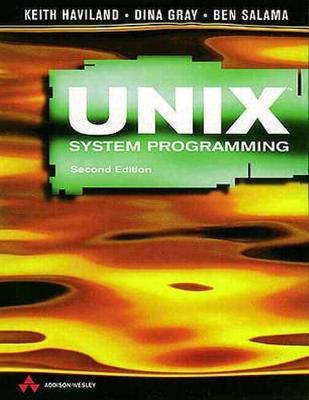 Unix System Programming - Haviland, Keith, and Gray, Dina, and Salama, Ben