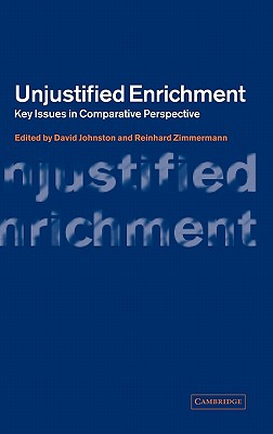 Unjustified Enrichment: Key Issues in Comparative Perspective - Johnston, David (Editor), and Zimmermann, Reinhard (Editor)