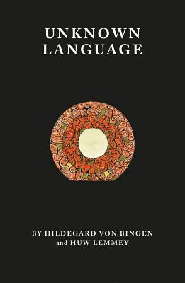 Unknown Language - Lemmey, Huw, and Kapil, Bhanu (Introduction by), and Bingen, Hildegard of