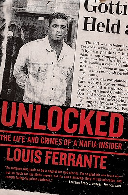 Unlocked: The Life and Crimes of a Mafia Insider - Ferrante, Louis