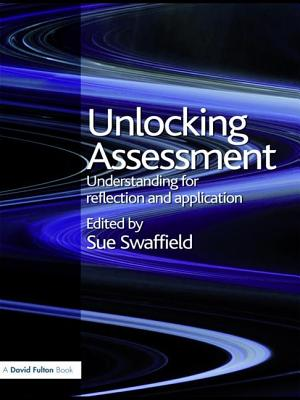 Unlocking Assessment: Understanding for Reflection and Application - Swaffield, Sue (Editor)