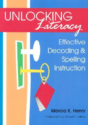 Unlocking Literacy: Effective Decoding & Spelling Instruction - Henry, Marcia K
