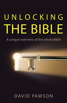 Unlocking the Bible: A Unique Overview of the Whole Bible - Pawson, David