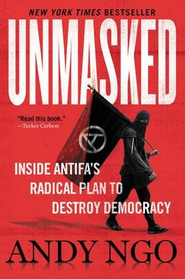 Unmasked: Inside Antifa's Radical Plan to Destroy Democracy - Ngo, Andy