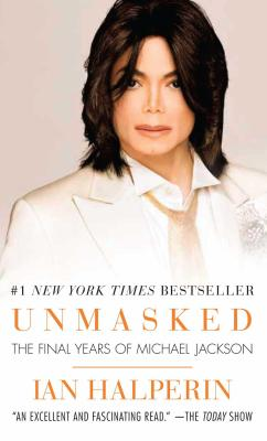 Unmasked: The Final Years of Michael Jackson - Halperin, Ian