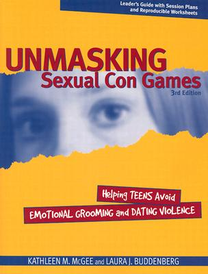 Unmasking Sexual Con Games: Helping Teens Avoid Emotional Grooming and Dating Violence - McGee, Kathleen M, and Buddenberg, Laura Holmes