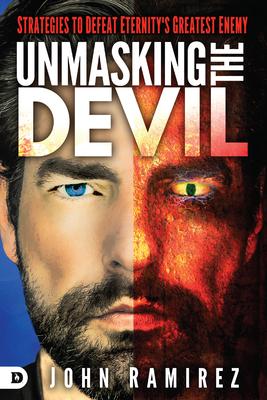 Unmasking the Devil: Strategies to Defeat Eternity's Greatest Enemy - Ramirez, John