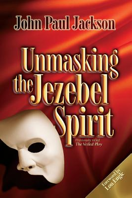 Unmasking the Jezebel Spirit - Jackson, John Paul