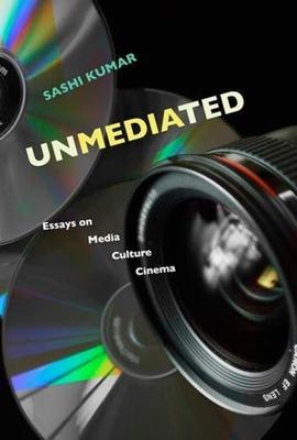 Unmediated - Essays on Media, Culture, Cinema - Kumar, Sashi