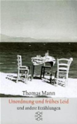 Unordnung Und Fruehes Leid: Erzaehlungen, 1910-1930 - Mann, Thomas