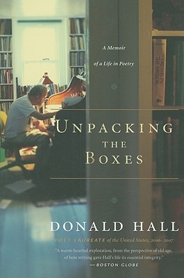 Unpacking the Boxes: A Memoir of a Life in Poetry - Hall, Donald