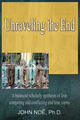 Unraveling the End - Noe, John Reid